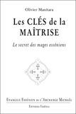 Olivier Manitara - Les clés de la maîtrise - Le secret des mages esséniens.