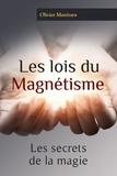 Olivier Manitara - Les lois du magnétisme - Les secrets de la magie.