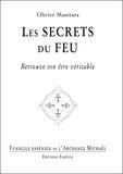Olivier Manitara - Les secrets du feu - Retrouve ton être véritable.