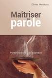 Olivier Manitara - Maîtriser la parole, se réaproprier le pouvoir de la parole pour se libérer.