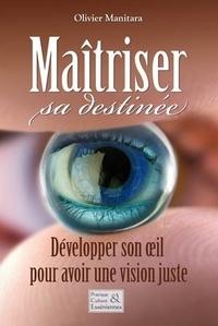 Olivier Manitara - Maîtriser sa destinée - Développer son oeil pour avoir une vision juste.