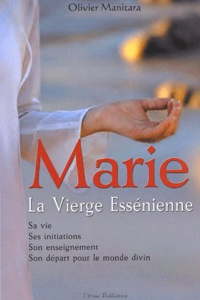 Olivier Manitara - Marie, la Vierge Essénienne.