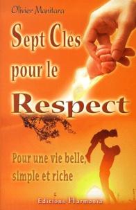 Olivier Manitara - Sept clés pour le respect. - Pour une vie belle, simple et riche.