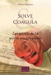 Olivier Manitara - Solve & Coagula - Les secrets de la pierre philosophale.
