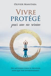 Vivre protégé pour une vie sereine - Des méthodes pour te protéger ainsi que ton environnement.pdf