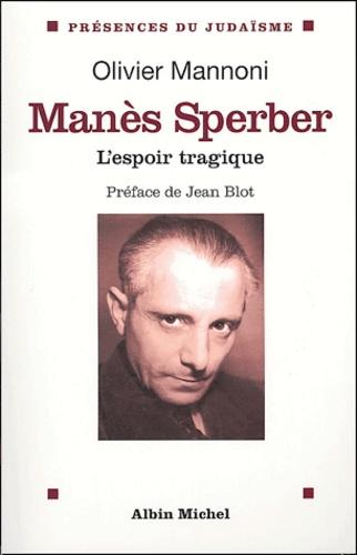 Olivier Mannoni - Manès Sperber - L'espoir tragique.