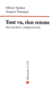Olivier Marbot et Jacques Trauman - Tout vu, rien retenu - De Macron à Berlusconi.
