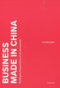 Olivier Marc - Business made in China - Stratégies d'acquisitions et de partenariats.