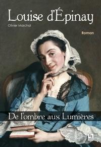 Olivier Marchal - Louise d'Epinay - De l'ombre aux Lumières.