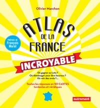 Olivier Marchon - Atlas de la France incroyable.