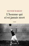 Olivier Margot - L'homme qui n'est jamais mort.
