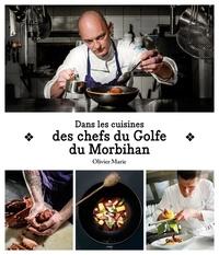 Olivier Marie - Dans les cuisines des chefs du golfe du Morbihan.