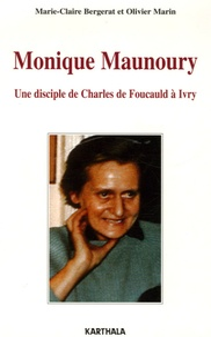 Olivier Marin et Marie-Claire Bergerat - Monique Maunoury (1915-1975) - Une disciple de Charles de Foucauld à Ivry.