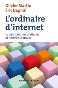 Olivier Martin et Éric Dagiral - L'ordinaire d'internet - Le web dans nos pratiques et relations sociales.
