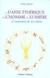 Olivier Martin - La danse ethérique de l'homme de lumière - L'incarnation du moi solaire.