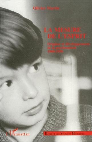 Olivier Martin - La mesure de l'esprit - Origines et développements de la psychométrie, 1900-1950.