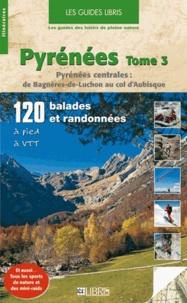 Olivier Martin - Pyrénées - Tome 3, Pyrénées centrales : de Bagnère-de-Luchon au col d'Aubisque.