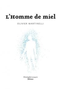 Olivier Martinelli - L'homme de miel.