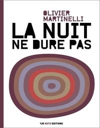 Olivier Martinelli - La nuit ne dure pas.