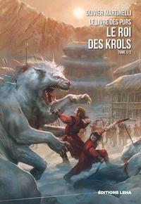Olivier Martinelli - Le livre des purs Tome 1 : Le roi des Krols.