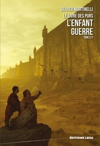 Olivier Martinelli - Le livre des purs Tome 2 : L'enfant guerre.