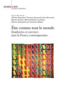 Olivier Masclet et Thomas Amossé - Etre comme tout le monde - Employées et ouvriers dans la France contemporaine.
