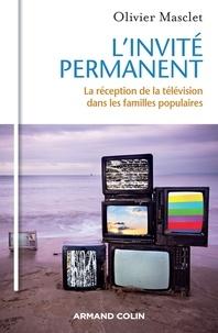 L'invité permanent- La réception de la télévision dans les familles populaires - Olivier Masclet |