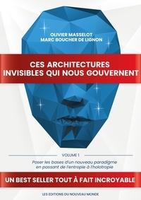 Olivier Masselot et De lignon marc Boucher - Architectures invisibles qui n - Volume 1 - Poser les bases d'un nouveau paradigme en passant de l'entropie à l'holotropie.