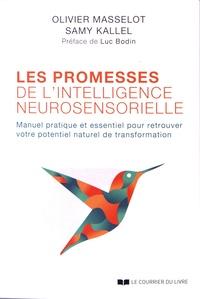 Olivier Masselot et Samy Kallel - Les promesses de l'intelligence neurosensorielle - Manuel pratique et essentiel pour retrouver votre potentiel naturel de transformation.