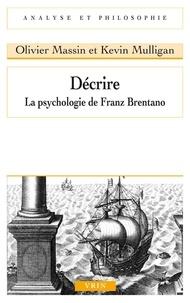 Olivier Massin et Kevin Mulligan - Décrire - La psychologie de Franz Brentano.