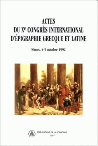 Actes du 10ème Congrès international d'épigraphie grecque et latine, Nîmes 4-9 octobre 1992
