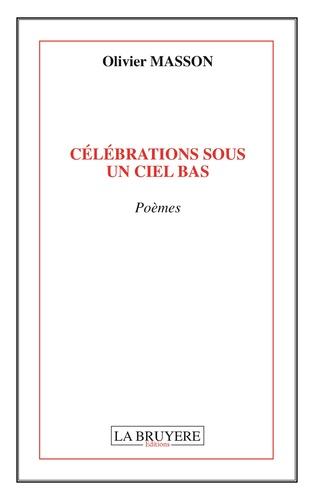 Olivier Masson - Célébrations sous un ciel bas.