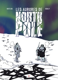 Olivier Matejka et Bruno Issaly - Les aurores de North Pole.