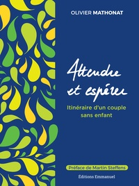 Attendre et espérer- Itinéraire d'un couple sans enfant - Olivier Mathonat |