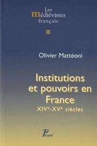 Olivier Mattéoni - Institutions et pouvoirs en France - XIVe-XVe siècles.