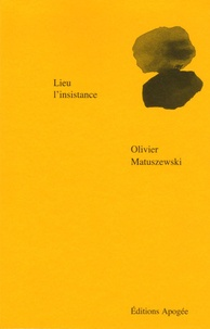 Olivier Matuszewski - Lieux l'insistance.