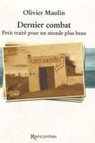 Olivier Maulin - Dernier combat - Petit traité pour un monde plus beau.
