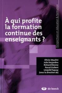 Olivier Maulini et Julie Desjardins - A qui profite la formation continue des enseignants ?.