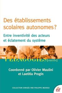 Olivier Maulini et Laetitia Progin - Des établissements scolaires autonomes ? - Entre inventivité des acteurs et éclatement du système.