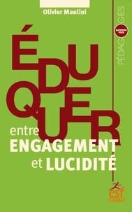 Olivier Maulini - Eduquer, entre engagement et lucidité.