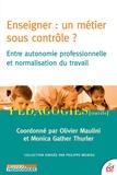 Olivier Maulini et Monica Gather Thurler - Enseigner : un métier sous contrôle ? - Entre autonomie professionnelle et normalisation du travail.