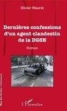 Olivier Maurel - Dernières confessions d'un agent clandestin de la DGSE - Roman.