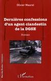 Olivier Maurel - Dernières confessions d'un agent clandestin de la DGSE.