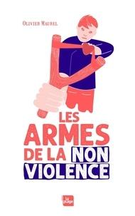 Les armes de la non violence - Olivier Maurel |
