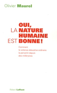Olivier Maurel - Oui, la nature humaine est bonne ! - Comment la violence éducative ordinaire la pervertit depuis des millénaires.