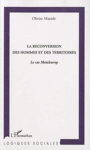 Olivier Mazade - La reconversion des hommes et des territoires - Le cas Metaleurop.