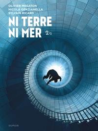 Olivier Megaton et Sylvain Ricard - Ni terre ni mer Tome 2 : .