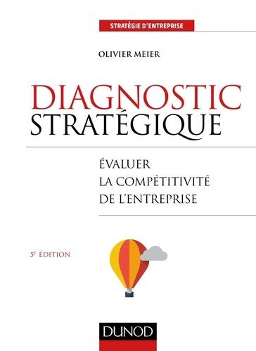 Diagnostic stratégique - 5e éd.. Compétitivité, performance et création de valeur