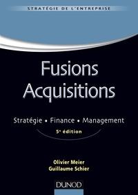 Olivier Meier et Guillaume Schier - Fusions Acquisitions - 5e éd. - Stratégie, finance, management.