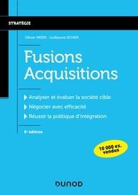 Olivier Meier et Guillaume Schier - Fusions Acquisitions - Analyser et évaluer la société civile, négocier avec efficacité, réussir la politique d'intégration.